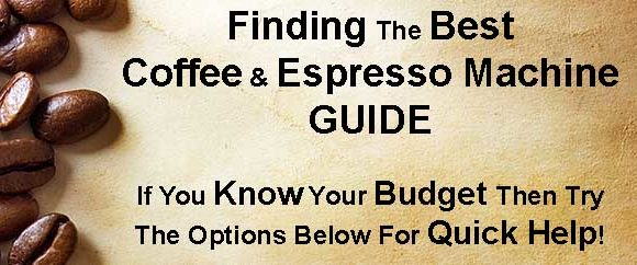 Finding The Best Coffee and Espresso Machine Guide