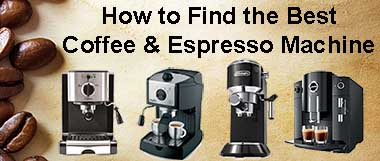How to Find the Best Coffee and Espresso Machine