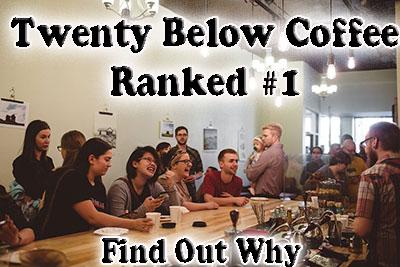 Twenty Below Coffee Company Ranked Best