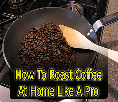 How to roast coffee at home like a pro