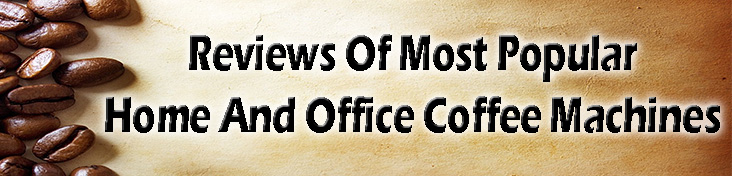 Home and office coffee makers reviews