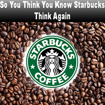 Things You Don't Know About The World's Biggest Coffee Company STARBUCKS coffee