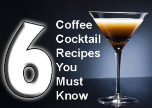 6 Coffee Cocktail Recipes You Must Know