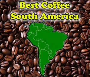 Top 5 Coffees From South America