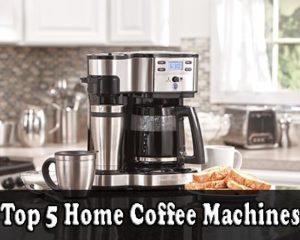 Top 5 Home Coffee Machines