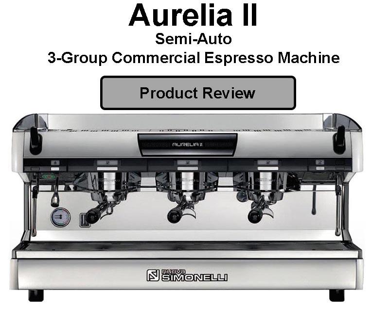 Nuova Simonelli Aurelia II Semi-Automatic 3 Group Commercial Espresso Machine Review