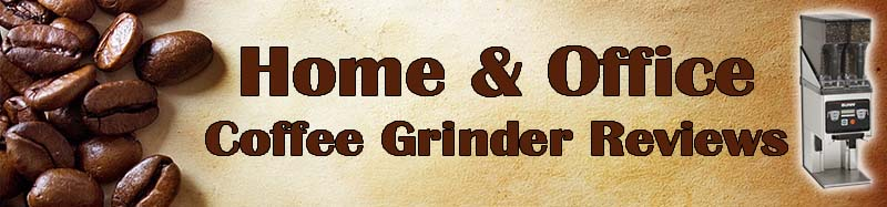 Home & Office Coffee Grinder Reviews