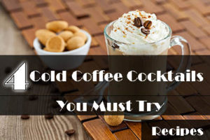 4 Cold Coffee Cocktails You'll Love!
