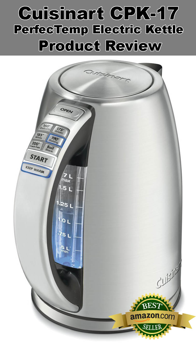 Cuisinart CPK-17 PerfecTemp 1.7-Liter Stainless Steel Cordless Electric Kettle Product Review