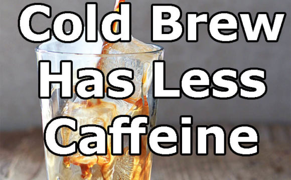 Iced/Cold Brew Coffee Has Less Caffeine Compared To Hot Coffee