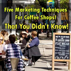 5 Marketing Techniques To A Successful Coffee Shop Business. You Didn't Know!
