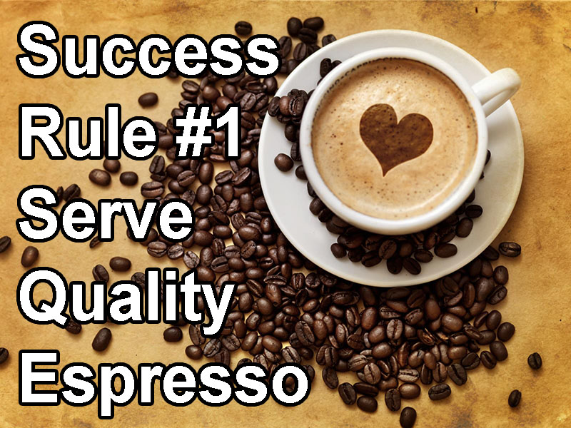 Serve the best espresso