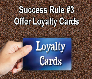 Tips for Making Your Coffee Shop a Success Offer loyalty cards