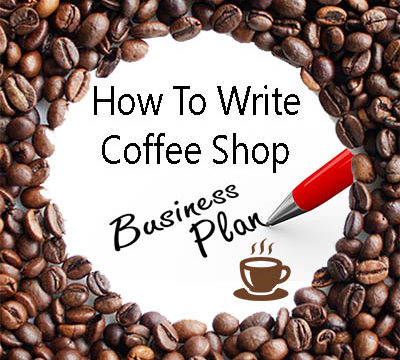 How To Write A Coffee Shop Business Plan