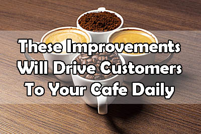 These 4 Improvements Will Make Your Coffee Customers Coming Back Daily!