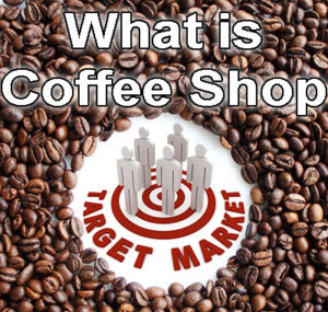 Do You Know The Target Market For A Coffee Shop?