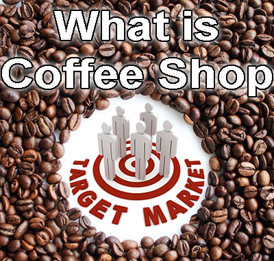 Do You Know The Target Market For A Coffee Shop ...