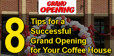 8 Tips for a Successful Grand Opening for Your Coffee House