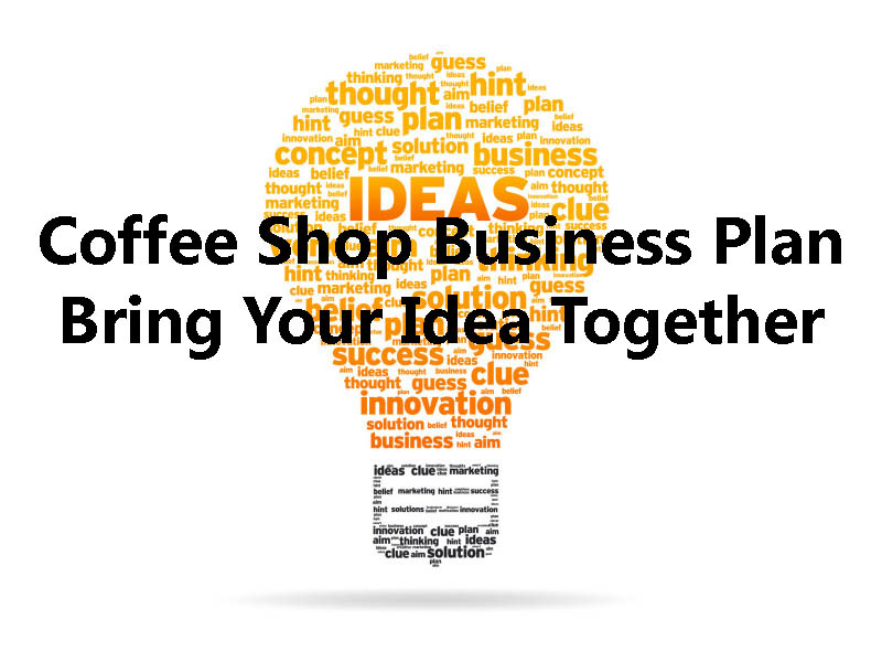 Coffee Shop Business Plan: Tie Everything Together
