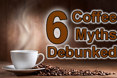 Six Common Myths About Coffee Now Debunked!
