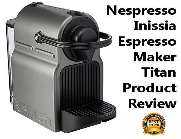 Nespresso Machine - Inissia Espresso Maker Titan Review