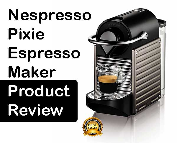 Nespresso Machine - Pixie Espresso Maker Review