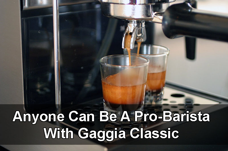 Be A Pro With Gaggia Classic