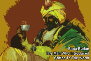 Baba Budan Introduces Coffee To The World