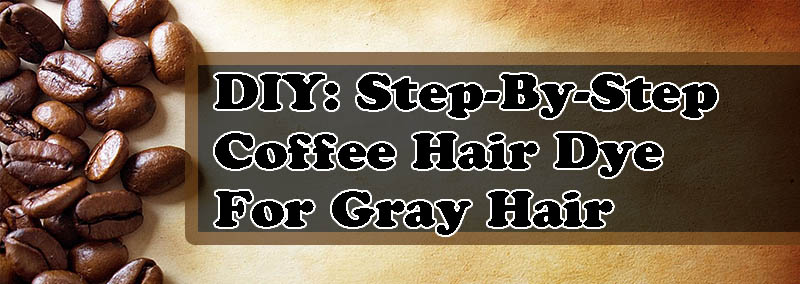 Hair Color Ideas: DIY - Coffee Hair Color For Gray Hair