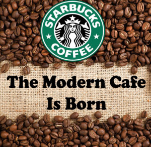 Starbucks - 1971 The Modern Cafe Is Born