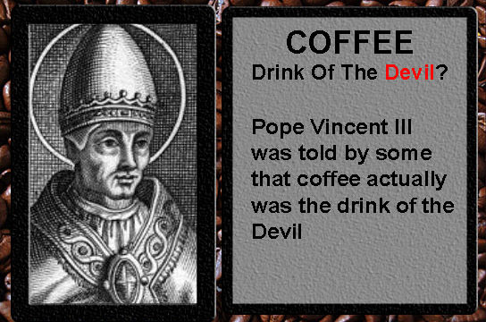 Pope Vincent II: Coffee Thought To Be Devil's Drink