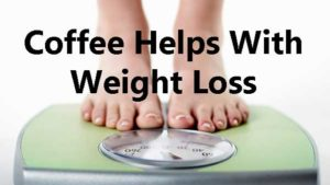 Coffee Helps With Weight Loss