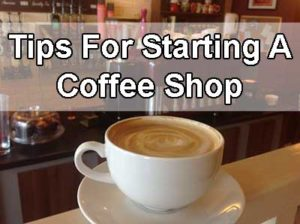 Tips for Starting a Coffee Shop
