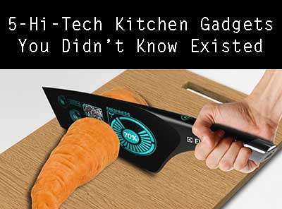 5 Extreme Hi-Tech Kitchen Gadgets You Didn't Know Existed 2017