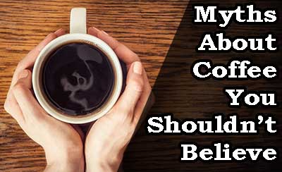 7 Myths About Coffee You Shouldn't Believe