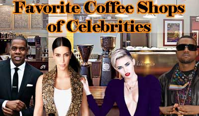Favorite Coffee Shops of Celebrities