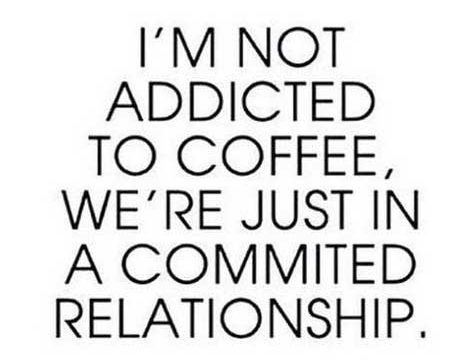 Im-not-addicted-to-coffee-were-just-in-a-commited-relationship