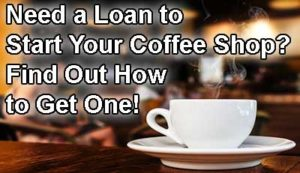 Need a Loan to Start Your Coffee Shop Find Out How to Get One