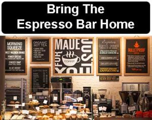 Bring the Espresso Bar Right Into Your Own Kitchen