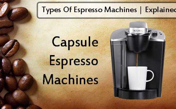 Capsule Espresso Machines Explained