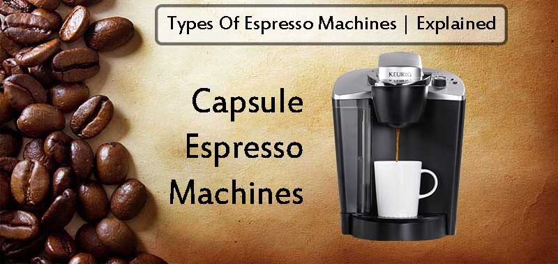 Capsule Espresso Machines Explained