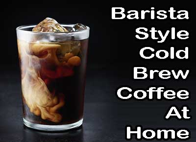 Enjoy Your Own Cold Brew Coffee in Your Own Kitchen
