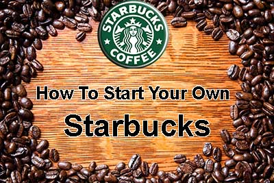 How to Start Your Own Starbucks Cafe
