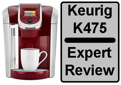 Keurig K475 Coffee Maker Expert Review