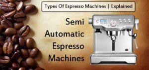 Semi Automatic Espresso Machines Explained