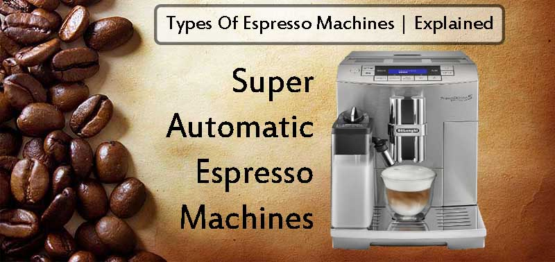 Super Automatic Espresso Machines Explained
