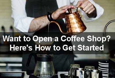 Want to Open a Coffee Shop Here's How to Get Started