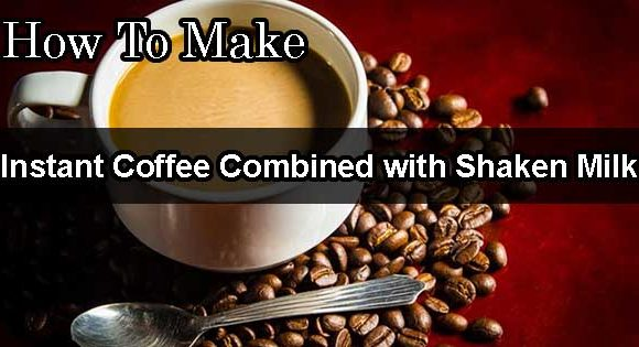 How To Make Cappuccino with instant coffee