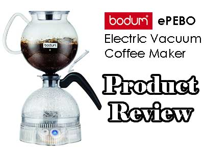 Bodum ePEBO Electric Vacuum Siphon Coffee Maker Review