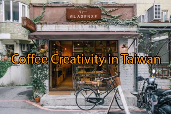 Coffee Creativity in Taiwan